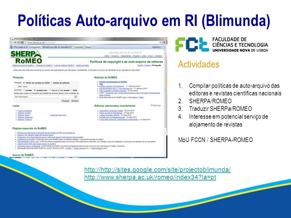Políticas Auto-arquivo em RI (Blimunda) http://http://sites.google.com/site/projectoblimunda/ http://www.sherpa.ac.uk/romeo/index34 la=pt Actividades 1.Compilar políticas de auto-arquivo das editoras e revistas científicas nacionais 2.SHERPA/ROMEO 3.Traduzir SHERPa/ROMEO 4.Interesse em potencial serviço de alojamento de revistas MoU FCCN / SHERPA-ROMEO