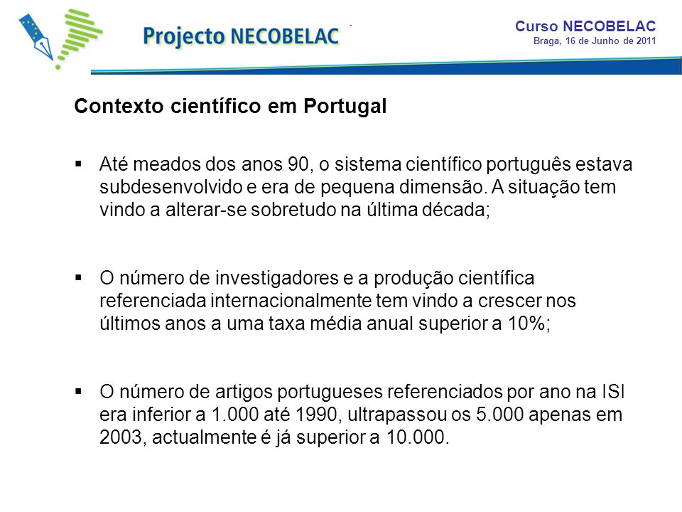 Até meados dos anos 90, o sistema científico português estava subdesenvolvido e era de pequena dimensão. A situação tem vindo a alterar-se sobretudo n