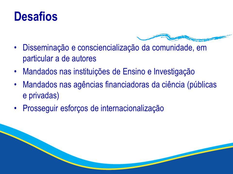 Desafios Disseminação e consciencialização da comunidade, em particular a de autores Mandados nas instituições de Ensino e Investigação Mandados nas agências financiadoras da ciência (públicas e privadas) Prosseguir esforços de internacionalização