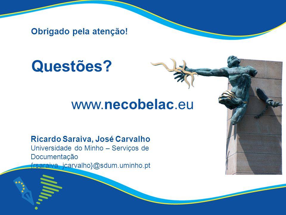 www.necobelac.eu Questões? Obrigado pela atenção! Ricardo Saraiva, José Carvalho Universidade do Minho – Serviços de Documentação {rsaraiva, jcarvalho