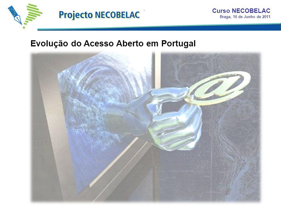 Curso NECOBELAC Braga, 16 de Junho de 2011 Evolução do Acesso Aberto em Portugal