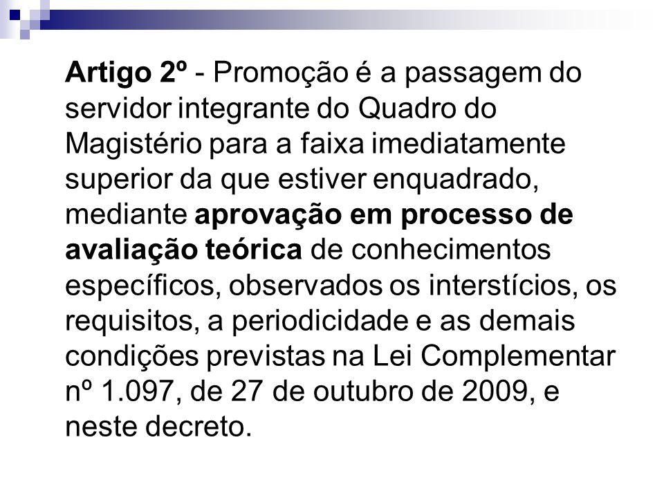 Artigo 2º - Promoção é a passagem do servidor integrante do Quadro do Magistério para a faixa imediatamente superior da que estiver enquadrado, median