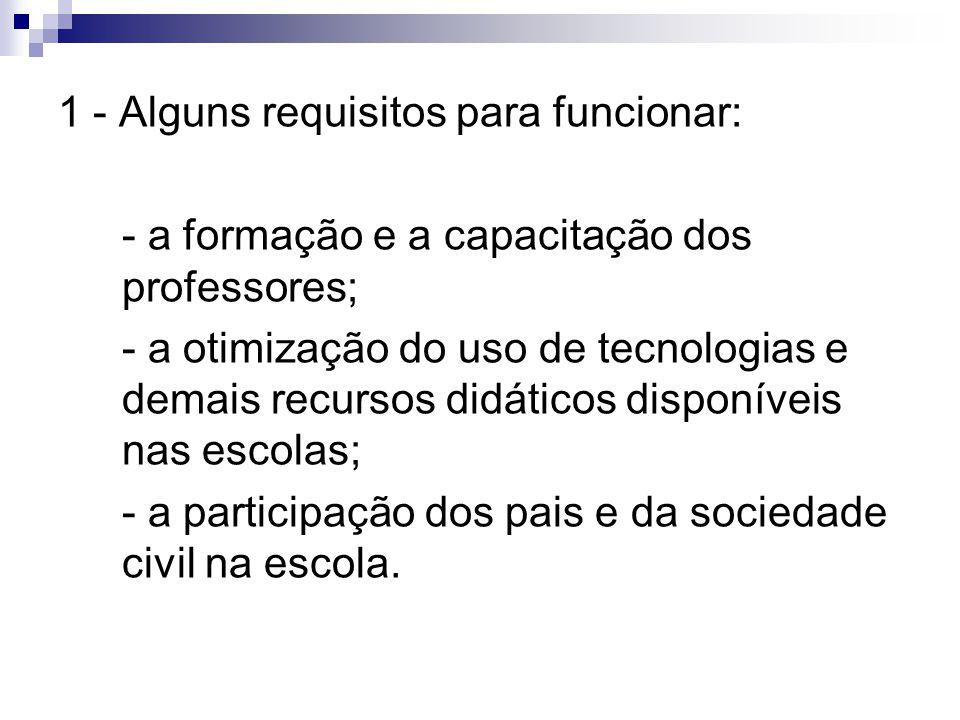 1 - Alguns requisitos para funcionar: - a formação e a capacitação dos professores; - a otimização do uso de tecnologias e demais recursos didáticos d