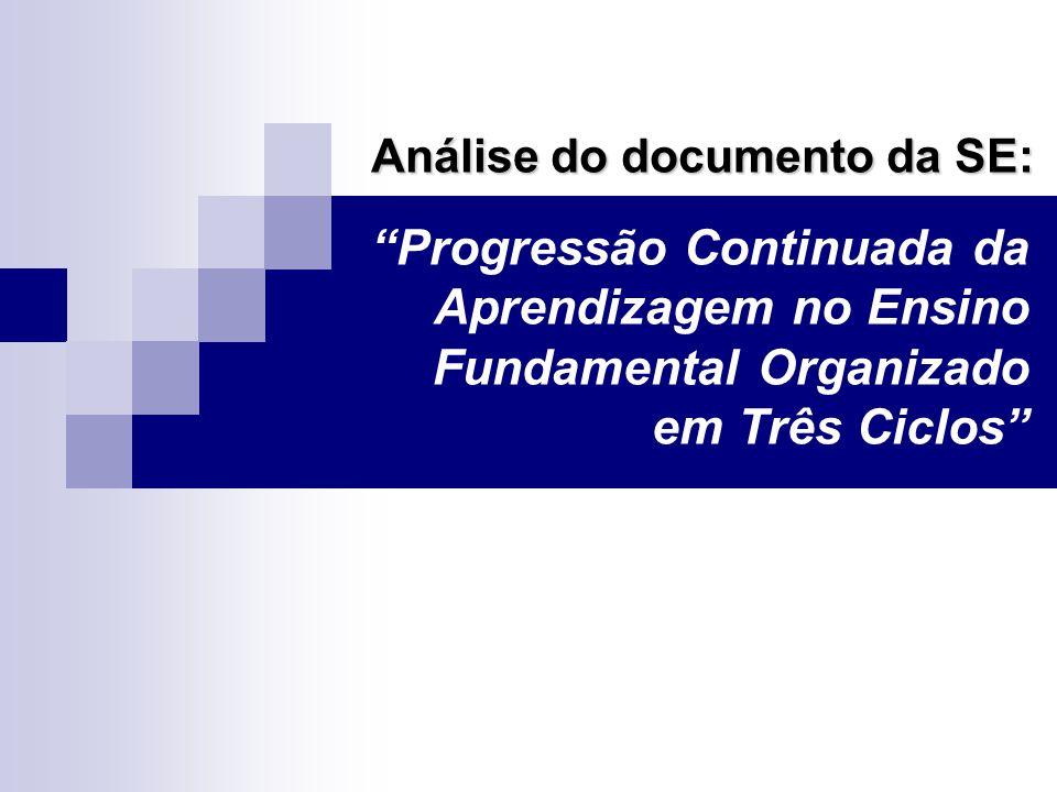Progressão Continuada da Aprendizagem no Ensino Fundamental Organizado em Três Ciclos Análise do documento da SE: