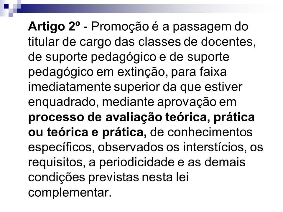 Artigo 2º - Promoção é a passagem do titular de cargo das classes de docentes, de suporte pedagógico e de suporte pedagógico em extinção, para faixa i