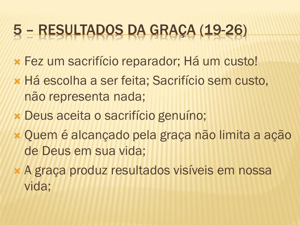 Fez um sacrifício reparador; Há um custo! Há escolha a ser feita; Sacrifício sem custo, não representa nada; Deus aceita o sacrifício genuíno; Quem é