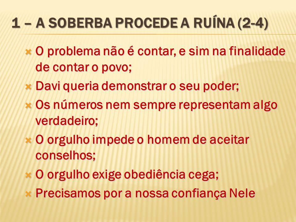 1 – A SOBERBA PROCEDE A RUÍNA (2-4) O problema não é contar, e sim na finalidade de contar o povo; O problema não é contar, e sim na finalidade de con