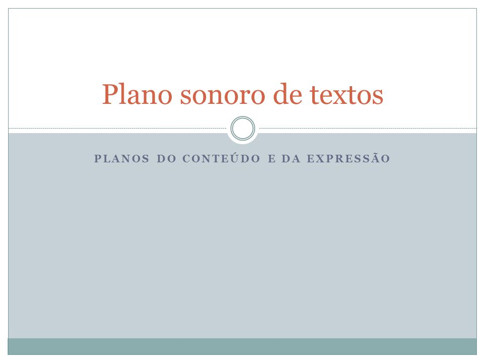 PLANOS DO CONTEÚDO E DA EXPRESSÃO Plano sonoro de textos