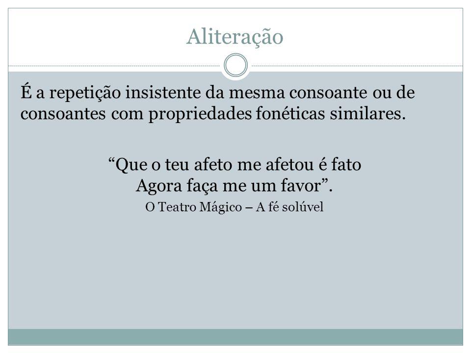 Aliteração É a repetição insistente da mesma consoante ou de consoantes com propriedades fonéticas similares.