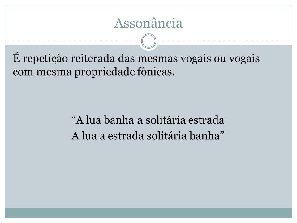 Assonância É repetição reiterada das mesmas vogais ou vogais com mesma propriedade fônicas.