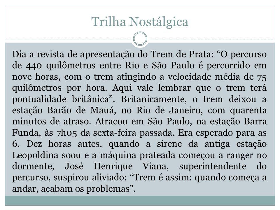 Trilha Nostálgica Dia a revista de apresentação do Trem de Prata: O percurso de 440 quilômetros entre Rio e São Paulo é percorrido em nove horas, com o trem atingindo a velocidade média de 75 quilômetros por hora.