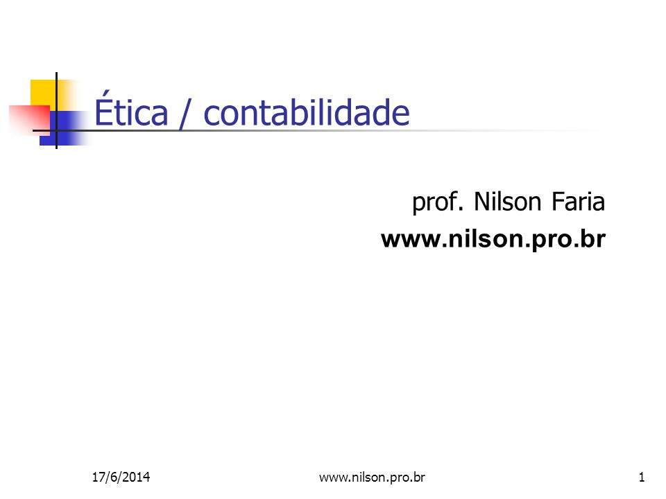 1 Ética / contabilidade prof. Nilson Faria www.nilson.pro.br 17/6/2014www.nilson.pro.br
