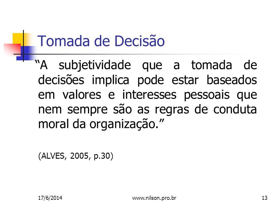 13 Tomada de Decisão A subjetividade que a tomada de decisões implica pode estar baseados em valores e interesses pessoais que nem sempre são as regras de conduta moral da organização.