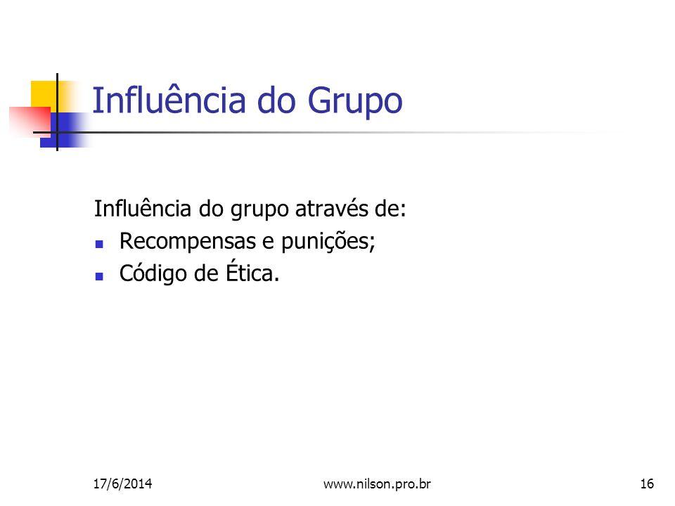 16 Influência do Grupo Influência do grupo através de: Recompensas e punições; Código de Ética.