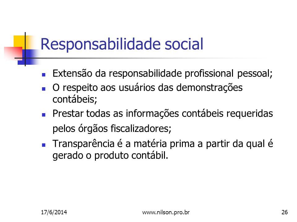 26 Responsabilidade social Extensão da responsabilidade profissional pessoal; O respeito aos usuários das demonstrações contábeis; Prestar todas as informações contábeis requeridas pelos órgãos fiscalizadores; Transparência é a matéria prima a partir da qual é gerado o produto contábil.