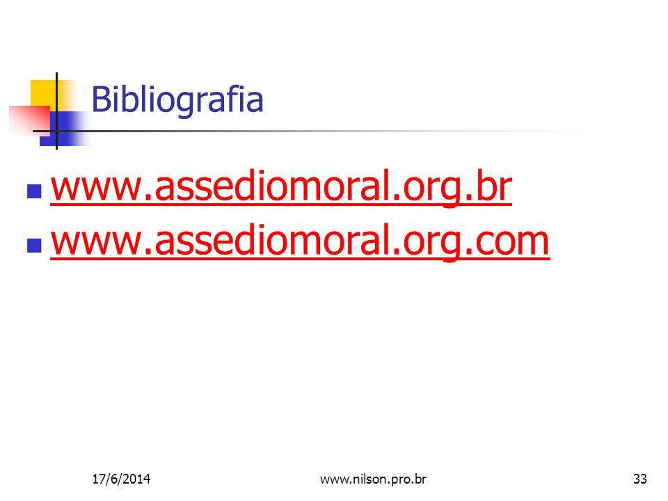 33 Bibliografia www.assediomoral.org.br www.assediomoral.org.com 17/6/2014www.nilson.pro.br