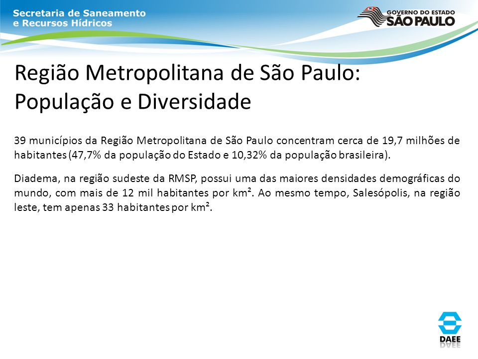 39 municípios da Região Metropolitana de São Paulo concentram cerca de 19,7 milhões de habitantes (47,7% da população do Estado e 10,32% da população