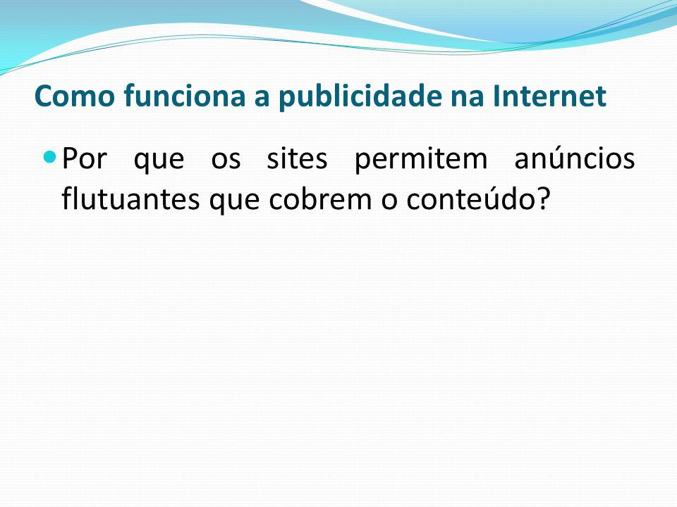 Como funciona a publicidade na Internet Por que os sites permitem anúncios flutuantes que cobrem o conteúdo?
