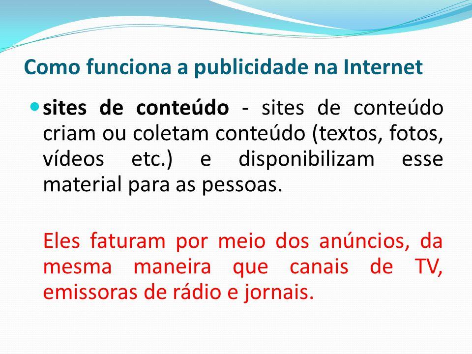 Como funciona a publicidade na Internet sites de conteúdo - sites de conteúdo criam ou coletam conteúdo (textos, fotos, vídeos etc.) e disponibilizam
