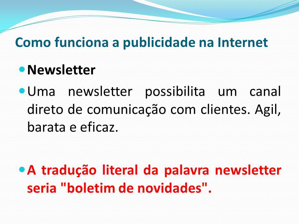 Como funciona a publicidade na Internet Newsletter Uma newsletter possibilita um canal direto de comunicação com clientes. Agil, barata e eficaz. A tr