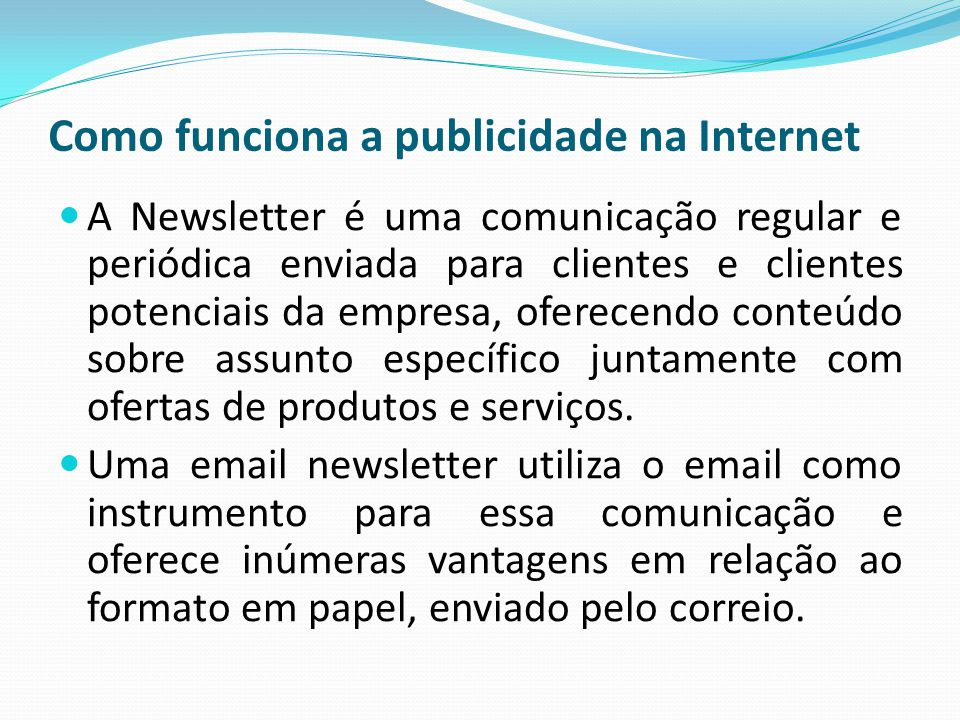 Como funciona a publicidade na Internet A Newsletter é uma comunicação regular e periódica enviada para clientes e clientes potenciais da empresa, ofe