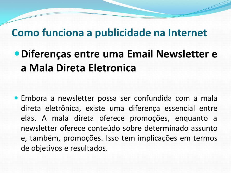 Como funciona a publicidade na Internet Diferenças entre uma Email Newsletter e a Mala Direta Eletronica Embora a newsletter possa ser confundida com