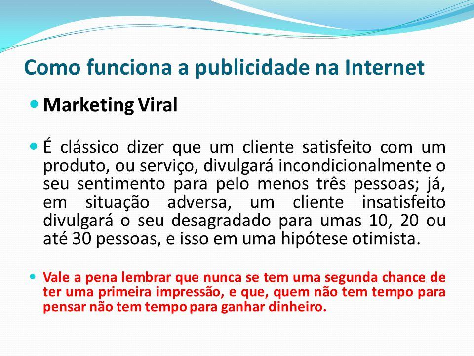 Como funciona a publicidade na Internet Marketing Viral É clássico dizer que um cliente satisfeito com um produto, ou serviço, divulgará incondicional