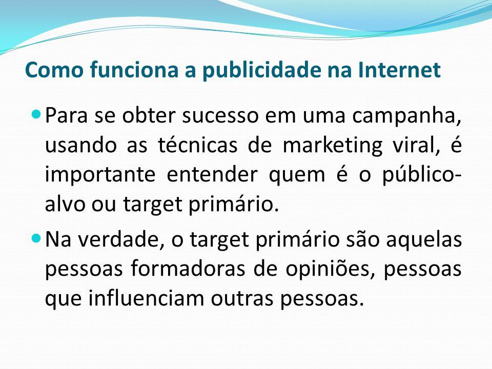 Como funciona a publicidade na Internet Para se obter sucesso em uma campanha, usando as técnicas de marketing viral, é importante entender quem é o p
