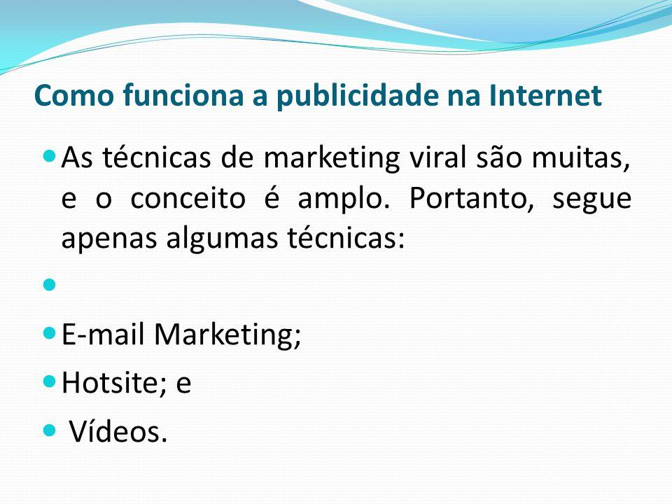 Como funciona a publicidade na Internet As técnicas de marketing viral são muitas, e o conceito é amplo. Portanto, segue apenas algumas técnicas: E-ma