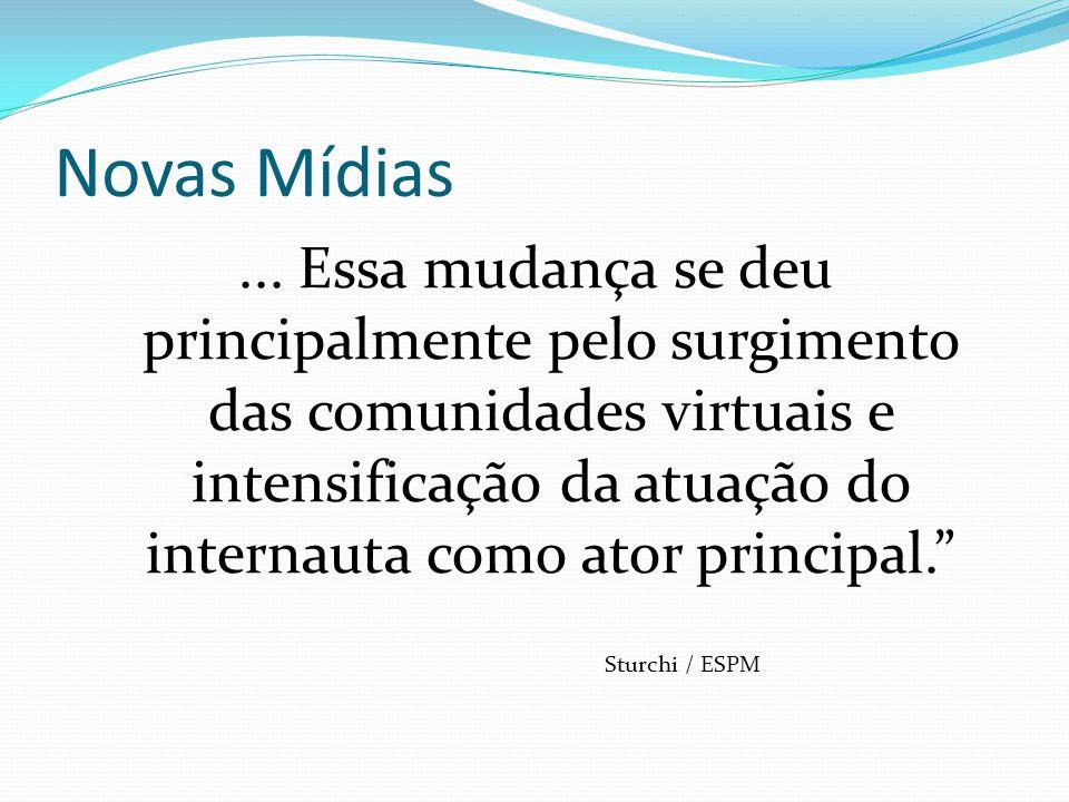 Novas Mídias... Essa mudança se deu principalmente pelo surgimento das comunidades virtuais e intensificação da atuação do internauta como ator princi