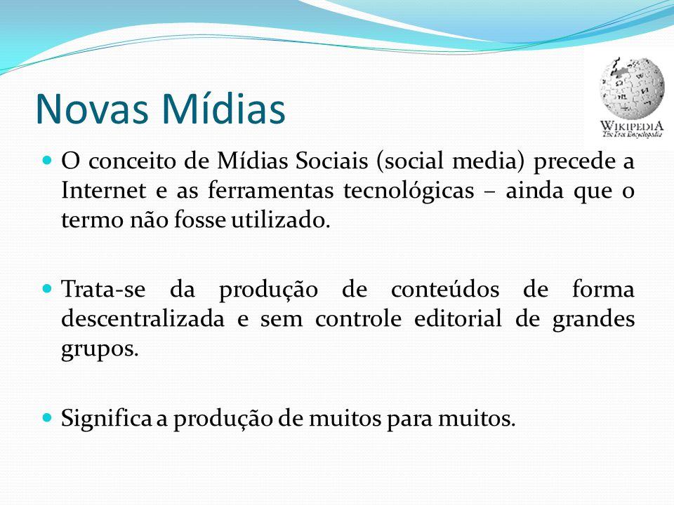Novas Mídias O conceito de Mídias Sociais (social media) precede a Internet e as ferramentas tecnológicas – ainda que o termo não fosse utilizado. Tra