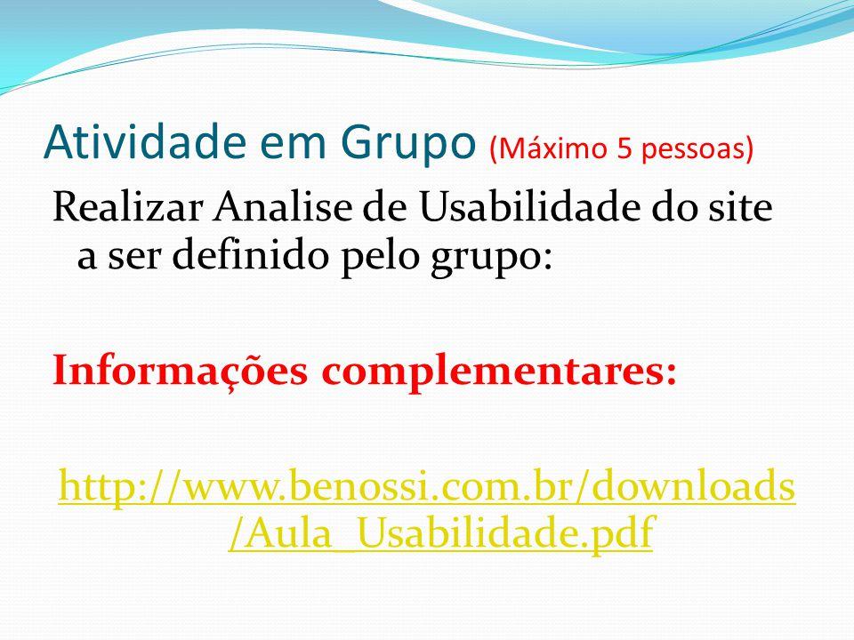 Atividade em Grupo (Máximo 5 pessoas) Realizar Analise de Usabilidade do site a ser definido pelo grupo: Informações complementares: http://www.benoss