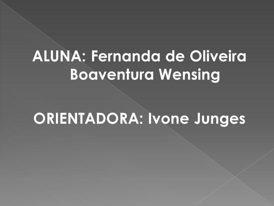 ALUNA: Fernanda de Oliveira Boaventura Wensing ORIENTADORA: Ivone Junges