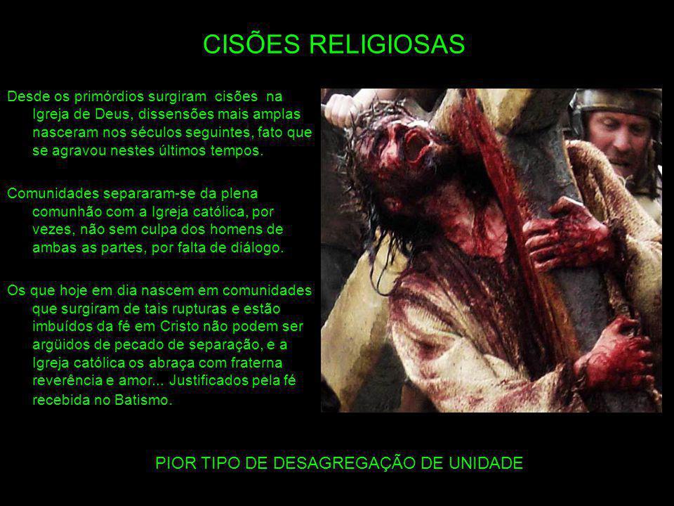 PIOR TIPO DE DESAGREGAÇÃO DE UNIDADE CISÕES RELIGIOSAS Desde os primórdios surgiram cisões na Igreja de Deus, dissensões mais amplas nasceram nos sécu