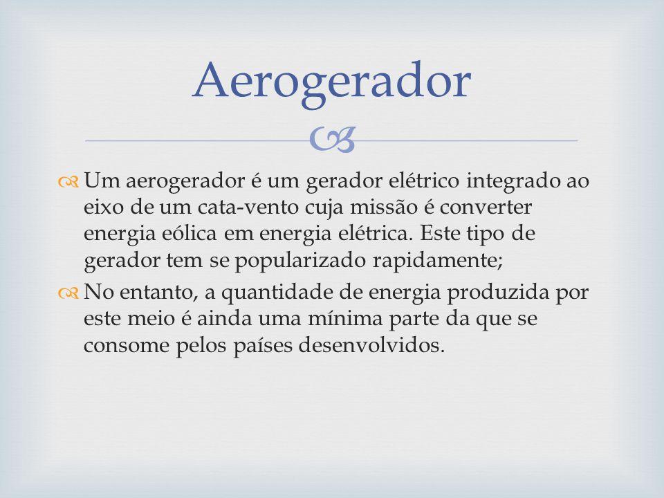 Um aerogerador é um gerador elétrico integrado ao eixo de um cata-vento cuja missão é converter energia eólica em energia elétrica. Este tipo de gerad