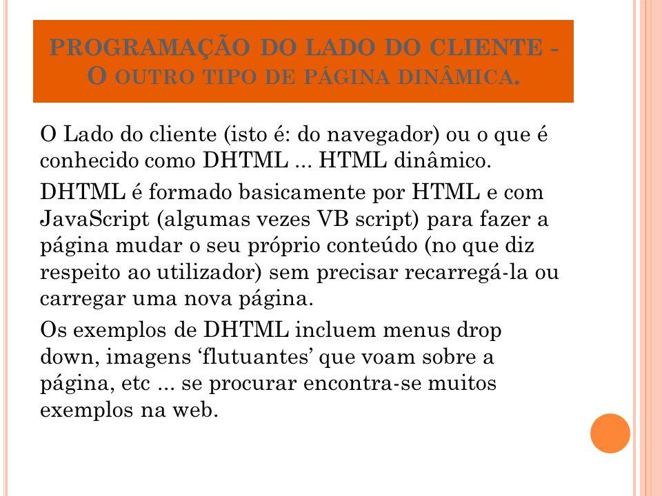 PROGRAMAÇÃO DO LADO DO CLIENTE - O OUTRO TIPO DE PÁGINA DINÂMICA. O Lado do cliente (isto é: do navegador) ou o que é conhecido como DHTML... HTML din