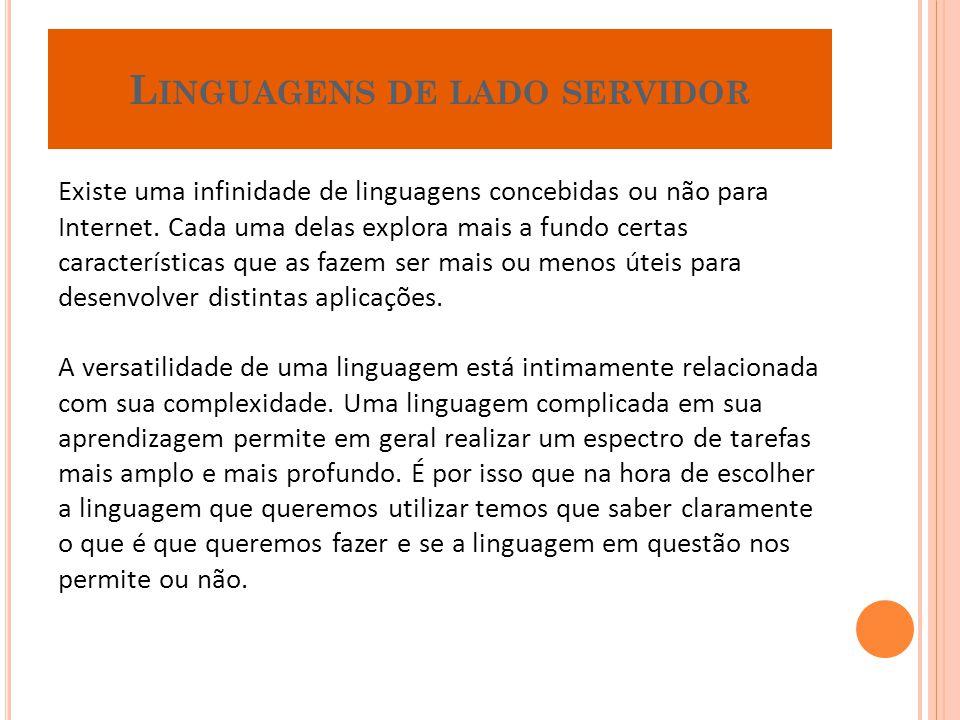 L INGUAGENS DE LADO SERVIDOR Existe uma infinidade de linguagens concebidas ou não para Internet. Cada uma delas explora mais a fundo certas caracterí