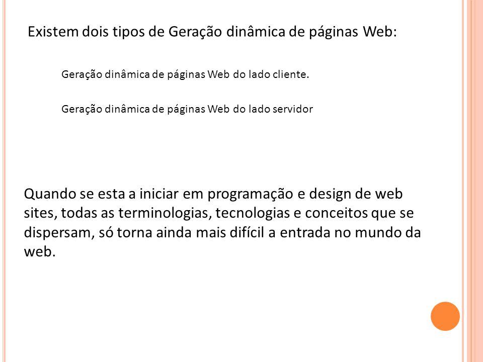 Existem dois tipos de Geração dinâmica de páginas Web: Geração dinâmica de páginas Web do lado cliente. Geração dinâmica de páginas Web do lado servid