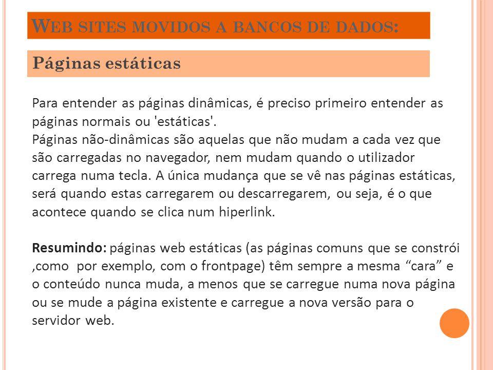 W EB SITES MOVIDOS A BANCOS DE DADOS : Páginas estáticas Para entender as páginas dinâmicas, é preciso primeiro entender as páginas normais ou 'estáti