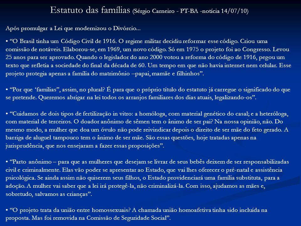 Estatuto das famílias (Sérgio Carneiro - PT-BA -notícia 14/07/10) Após promulgar a Lei que modernizou o Divórcio...