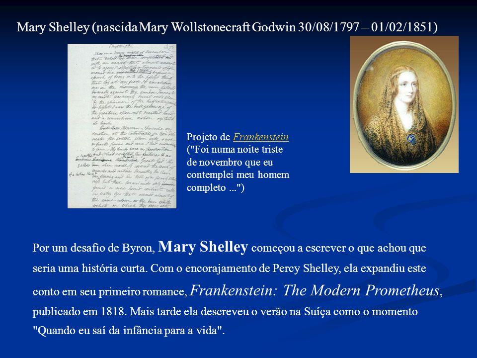 Mary Shelley (nascida Mary Wollstonecraft Godwin 30/08/1797 – 01/02/1851) Projeto de Frankenstein ( Foi numa noite triste de novembro que eu contemplei meu homem completo... )Frankenstein Por um desafio de Byron, Mary Shelley começou a escrever o que achou que seria uma história curta.