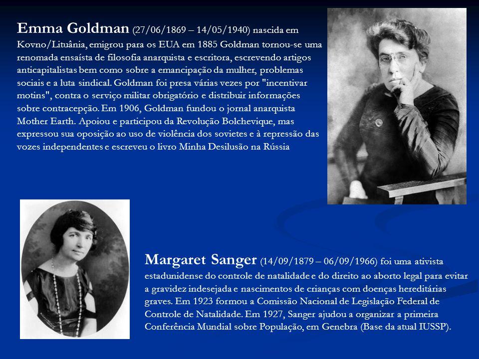 Emma Goldman (27/06/1869 – 14/05/1940) nascida em Kovno/Lituânia, emigrou para os EUA em 1885 Goldman tornou-se uma renomada ensaísta de filosofia anarquista e escritora, escrevendo artigos anticapitalistas bem como sobre a emancipação da mulher, problemas sociais e a luta sindical.