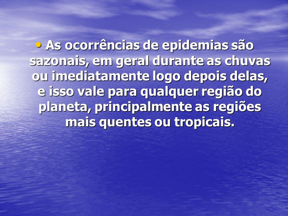 As ocorrências de epidemias são sazonais, em geral durante as chuvas ou imediatamente logo depois delas, e isso vale para qualquer região do planeta,