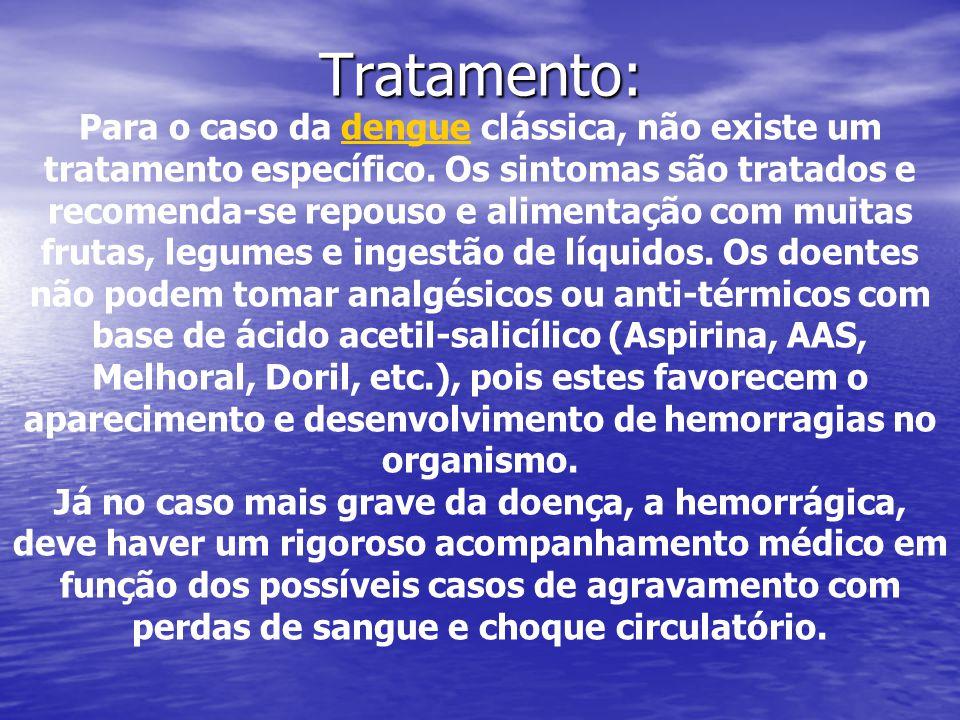 Para o caso da dengue clássica, não existe um tratamento específico. Os sintomas são tratados e recomenda-se repouso e alimentação com muitas frutas,
