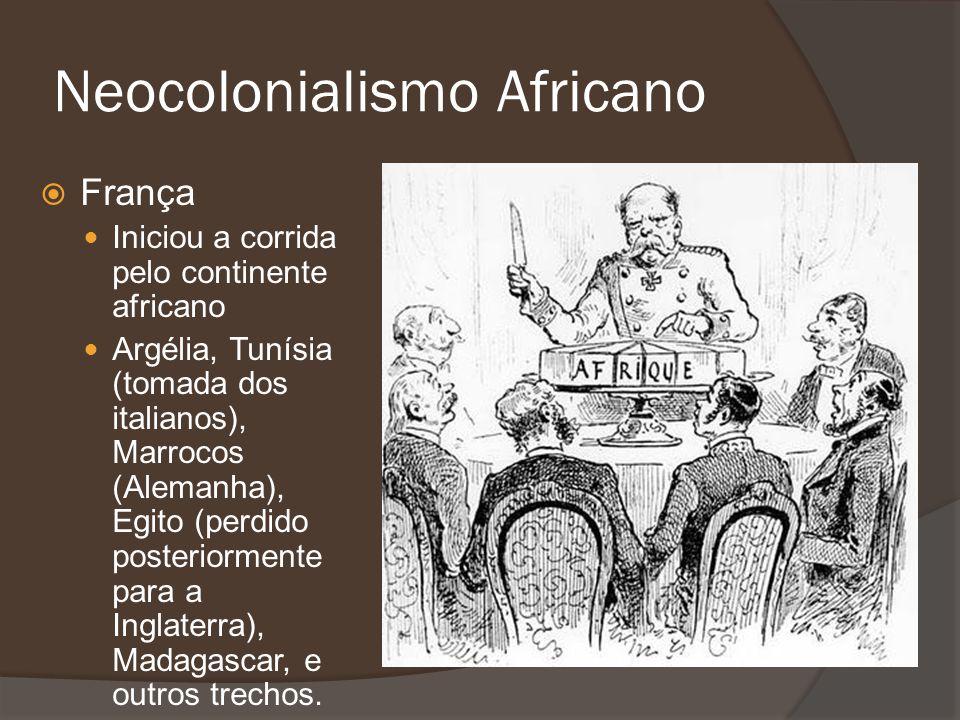 Neocolonialismo Africano França Iniciou a corrida pelo continente africano Argélia, Tunísia (tomada dos italianos), Marrocos (Alemanha), Egito (perdid