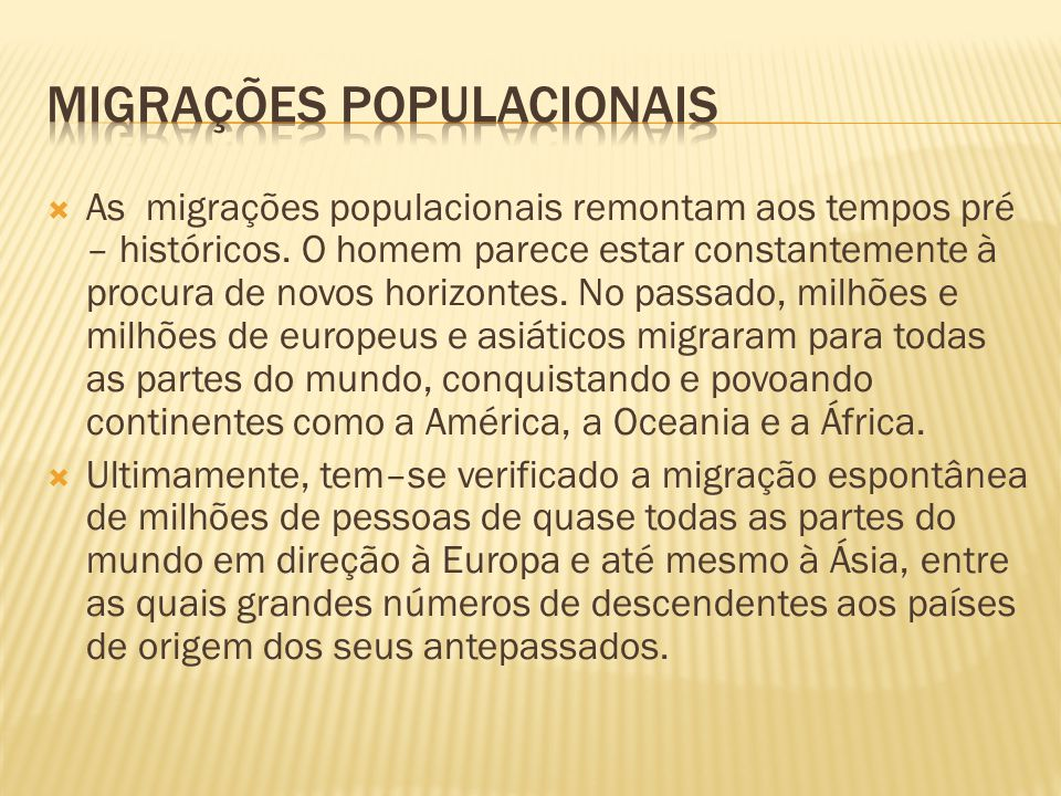 As migrações populacionais remontam aos tempos pré – históricos. O homem parece estar constantemente à procura de novos horizontes. No passado, milhõe