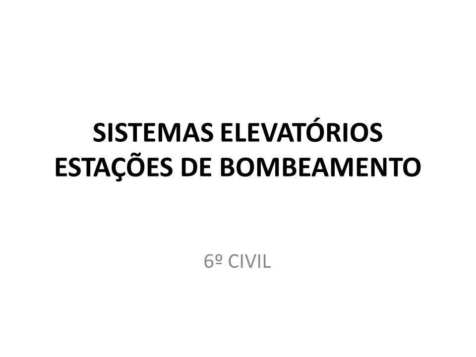 SISTEMAS ELEVATÓRIOS ESTAÇÕES DE BOMBEAMENTO 6º CIVIL