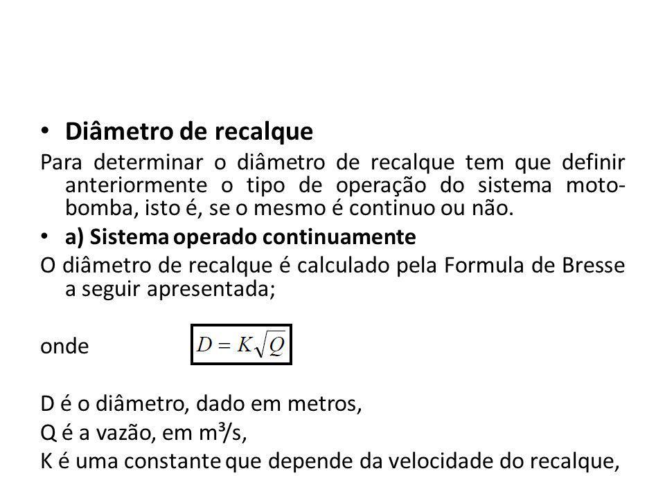 Diâmetro de recalque Para determinar o diâmetro de recalque tem que definir anteriormente o tipo de operação do sistema moto- bomba, isto é, se o mesm