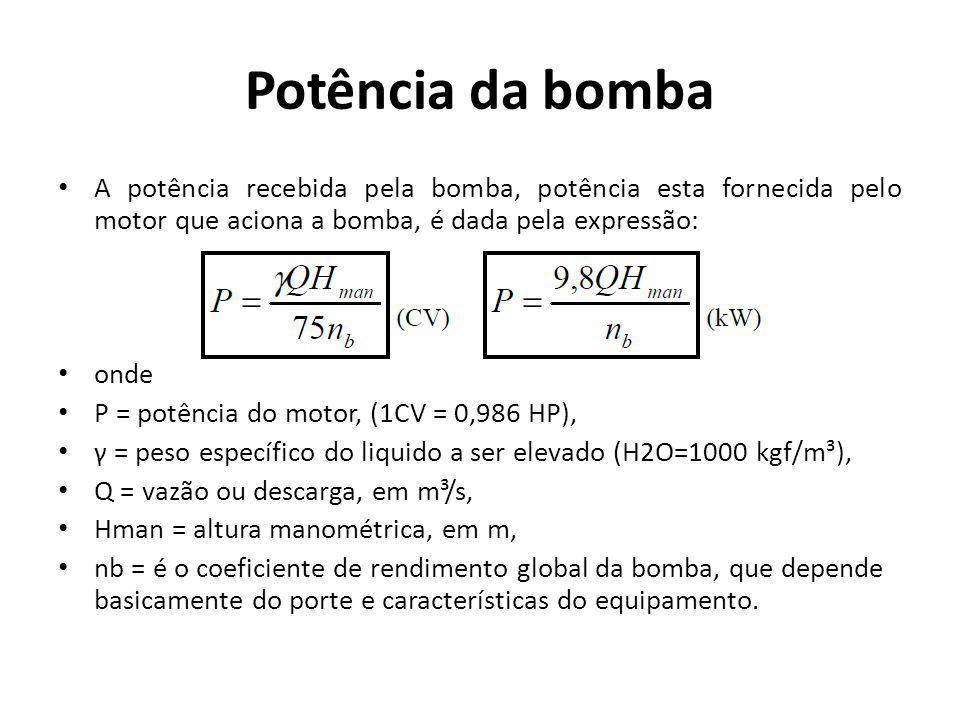 Potência da bomba A potência recebida pela bomba, potência esta fornecida pelo motor que aciona a bomba, é dada pela expressão: onde P = potência do m