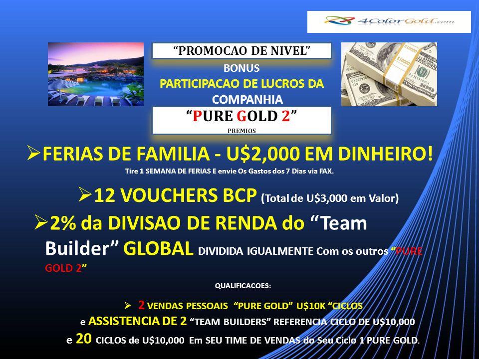 PROMOCAO DE NIVEL BONUS PARTICIPACAO DE LUCROS DA COMPANHIA PURE GOLD 2 PREMIOS PURE GOLD 2 PREMIOS FERIAS DE FAMILIA - U$2,000 EM DINHEIRO.
